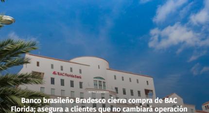 Banco brasileño Bradesco cierra compra de BAC Florida; asegura a clientes que no cambiará operación